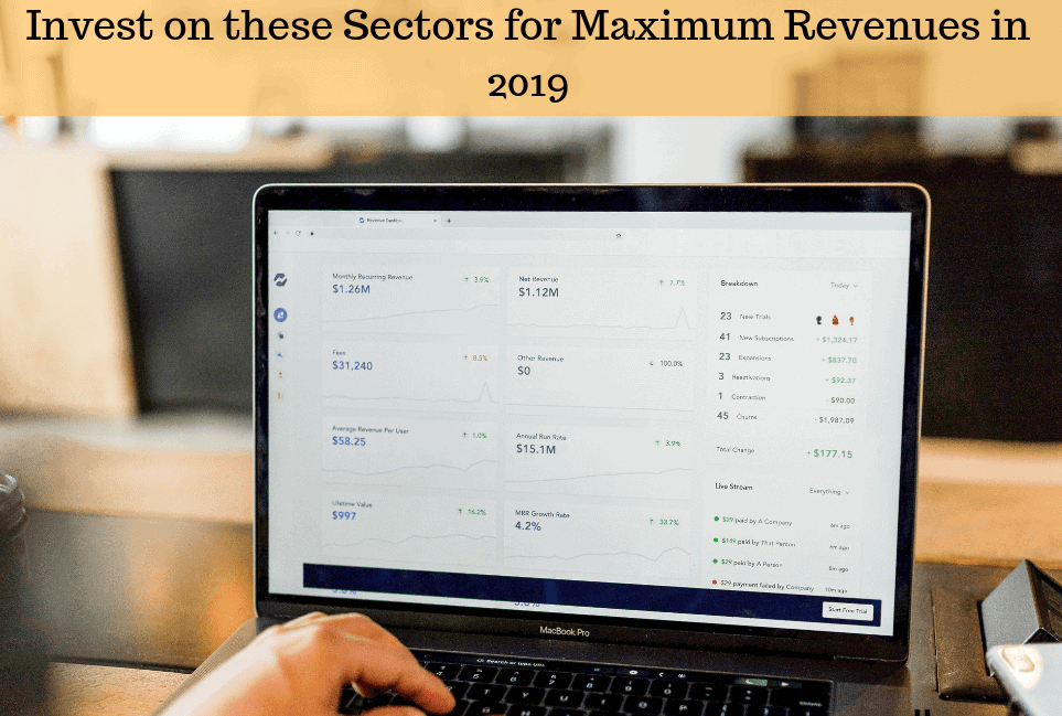 , Invest on these Sectors for Maximum Revenues in 2019