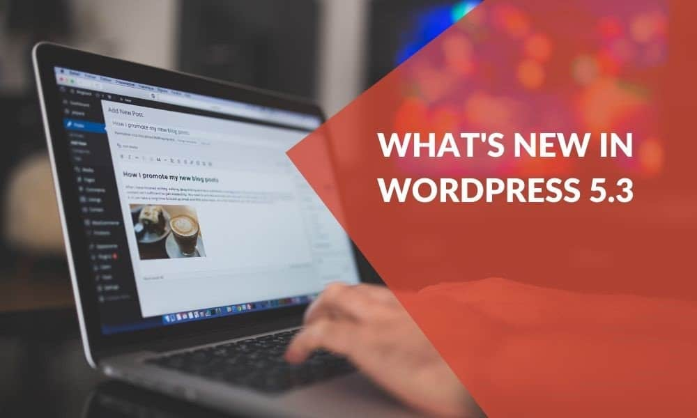 WordPress 5.3 Update New Features Everyone Needs to Know About 3